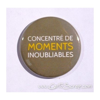 Badge 38mm - Phrase - Concentré de Moments