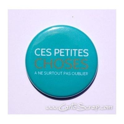 Badge 38mm - Phrase - Ces Petites Choses