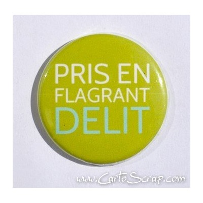 Badge 38mm - Phrase - Pris En Flagrant Délit