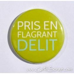 Badge 38mm - Phrase - Pris En Flagrant Délit