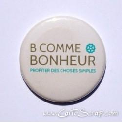 Badge 38mm - Phrase - B Comme Bonheur